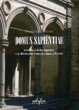 Domus Sapientiae. Il Palazzo della Sapienza e la Biblioteca Forteguerriana a Pistoia. Appunti per la biografia di un edificio
