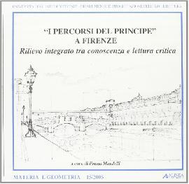 I Percorsi del Principe a Firenze. Rilievo Integrato tra Conoscenza e Lettura Critica