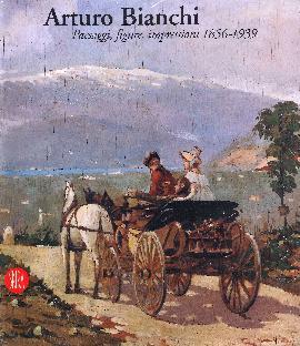 Arturo Bianchi. Paesaggi, figure, impressioni. 1856-1939
