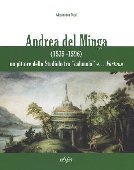 Andrea del Minga (1535-1596). Un Pittore dello Studiolo tra Calunnia E... Fortuna