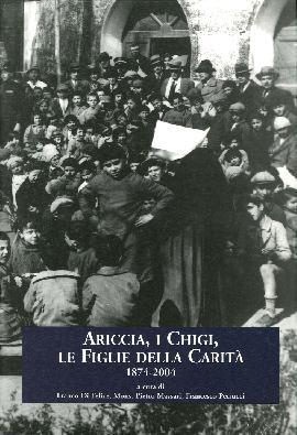Ariccia, I Chigi, le figlie della carità. 1874-2004