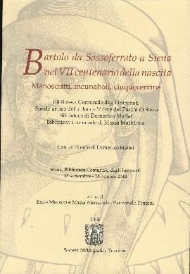 Bartolo Da Sassoferrato a Siena nel VII Centenario delle Nascita. Manoscritti, incunaboli, cinquecentine