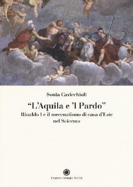 L'Aquila e 'L Pardo. Rinaldo i e il Mecenatismo di Casa d'Este nel Seicento
