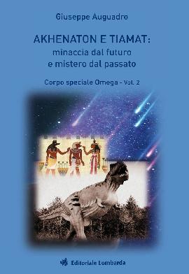 Akhenaton e Tiamat: minaccia dal futuro e mistero dal passato. Vol. 2: Corpo speciale Omega