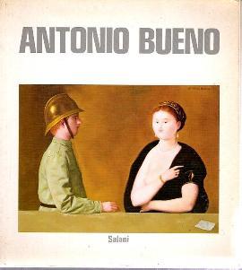 Antonio Bueno. Opere dal 1936 al 1981