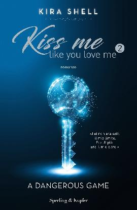 A dangerous game. Kiss me like you love me. Vol. 2