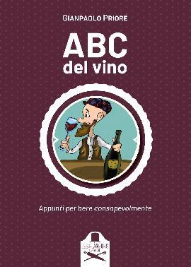 Abc del Vino. Appunti per Bere Consapevolmente