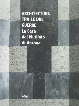 Architettura tra le Due Guerre. La Casa del Mutilato di Ancona