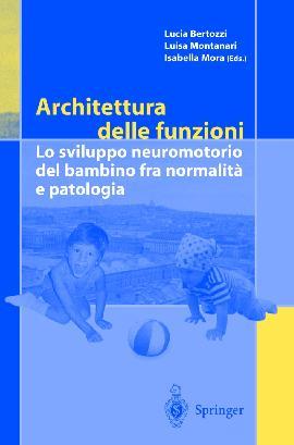 Architettura delle funzioni. Lo sviluppo neuromotorio del bambino fra normalità e patologia
